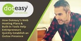 How Doteasy's Web Hosting Plans & Built-in Tools Help Entrepreneurs Quickly Establish an Online Presence