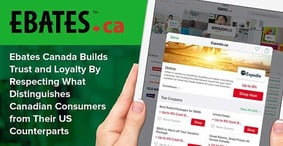 Ebates Canada Builds Trust and Loyalty By Respecting What Distinguishes Canadian Consumers from Their US Counterparts