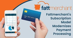 Fattmerchant's Subscription-Based Model Modernizes Payment Processing, Boosts Transparency, and Saves Businesses Money