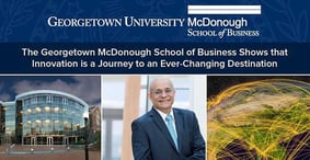 The Georgetown McDonough School of Business Shows that  Innovation is a Journey to an Ever-Changing Destination