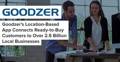 Goodzer's Location-Based App Connects Ready-to-Buy Customers to Over 2.5 Billion Local Businesses