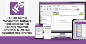 IFS Field Service Management Software Helps Retail Service Partners Maximize Efficiency & Improve Customer Relationships