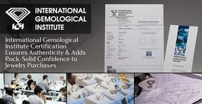 International Gemological Institute Certification Ensures Authenticity & Adds Rock-Solid Confidence to Jewelry Purchases