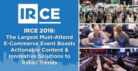 IRCE 2018: The Largest Must-Attend E-Commerce Event Boasts Actionable Content & Innovative Solutions to Retail Trends