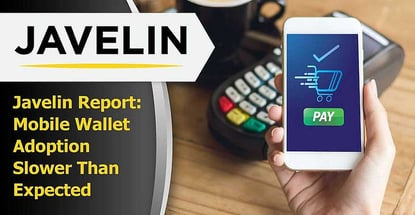 Javelin Report Reveals Mobile Wallet Adoption Slower Than Expected
