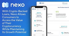 With Crypto-Backed Loans, Nexo Allows Consumers to Access the Value of Their Cryptocurrency While Maintaining Its Growth Potential