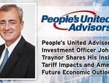 People's United Advisors Chief Investment Officer John Traynor Shares His Insights on Tariff Impacts and America's Future Economic Outlook