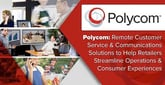 Polycom: Remote Customer Service & Communications Solutions to Help Retailers Streamline Operations & Consumer Experiences