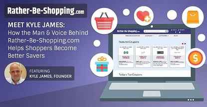 Meet Kyle James: How the Man & Voice Behind Rather-Be-Shopping.com Helps Shoppers Become Better Savers