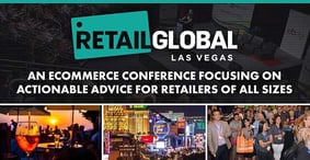 Retail Global: An E-Commerce Conference Focusing on Actionable Advice for Retailers of All Sizes