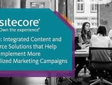 Sitecore: Integrated Content and Commerce Solutions that Help Brands Implement More Personalized Marketing Campaigns