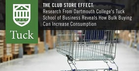 The Club Store Effect: Research From Dartmouth College's Tuck School of Business Reveals How Bulk Buying Can Increase Consumption