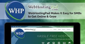 WebHostingPad — A Hosting Partner That Makes It Easy for Small Businesses to Establish and Grow Their Online Presence