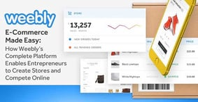 E-Commerce Made Easy: How Weebly's Complete Platform Enables Entrepreneurs to Create Stores and Compete Online
