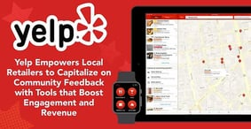 Yelp Empowers Local Retailers to Capitalize on Community Feedback with Tools that Boost Engagement and Revenue