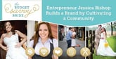 Part-Time Hobby to Full-Time Business: How Entrepreneur Jessica Bishop Cultivated a Wedding Planning Community