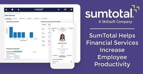 SumTotal Systems Helps the Financial Services Industry Keep Up with Digital Transformation Through HR Software Solutions that Increase Employee Retention and Productivity
