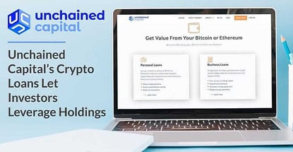 Unchained Capital's Secure Crypto-Backed Loans Let Holders Leverage Bitcoin and Ethereum Investments While Maintaining Their Value