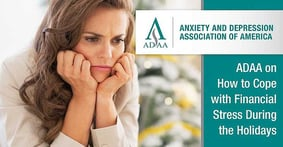 The Anxiety and Depression Association of America (ADAA) on Healthy Ways to Cope with the Added Financial Stress of the Holiday Season