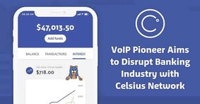 VoIP Pioneer Alex Mashinsky's Latest Company, Celsius Network, Aims to Disrupt the Banking Industry with MoIP (Money over Internet Protocol) and Blockchain Technology