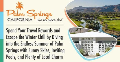 Spend Your Travel Rewards and Escape the Winter Chill by Diving into the Endless Summer of Palm Springs with Sunny Skies, Inviting Pools, and Plenty of Local Charm
