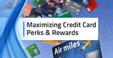 3 Steps for Maximizing Credit Card Perks & Rewards