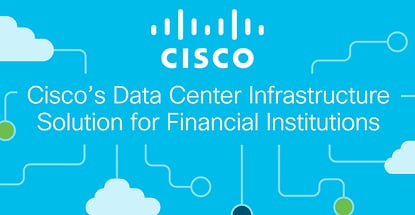 Ciscos Data Center Infrastructure Solution For Financial Institutions