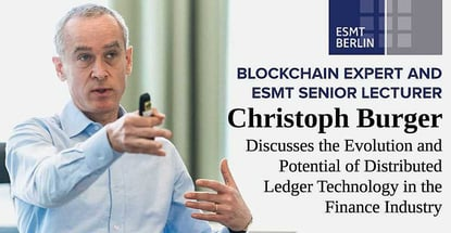Blockchain Expert and ESMT Senior Lecturer Christoph Burger Discusses the Evolution and Potential of Distributed Ledger Technology in the Finance Industry