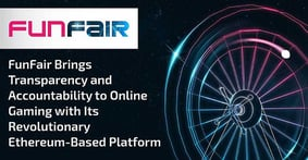 FunFair Brings Transparency and Accountability to Online Gaming with Its Revolutionary Ethereum-Based Platform