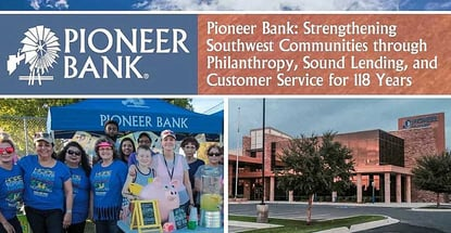 Pioneer Bank: Strengthening Southwest Communities through Philanthropy, Sound Lending, and Customer Service for 118 Years