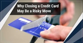 Why Closing a Credit Card May Be a Risky Move for Your Credit Score