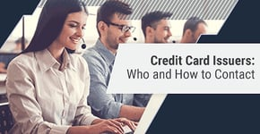 Credit Card Issuers: Who and How to Contact