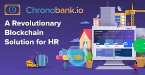 ChronoBank: Employing Blockchain Technology for a Revolutionary Human Resources Solution that Increases Efficiency in Hiring and Payments