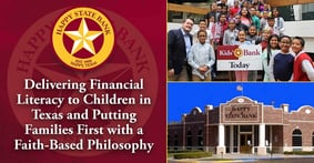 Happy State Bank: Delivering Financial Literacy to Children in Texas and Putting Families First with a Faith-Based Philosophy