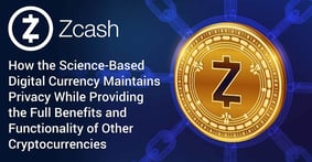 Zcash: How the Science-Based Digital Currency Maintains Privacy While Providing the Full Benefits and Functionality of Other Cryptocurrencies