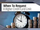 When To Request a Higher Credit Card Limit