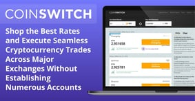 CoinSwitch: Shop the Best Rates and Execute Seamless Cryptocurrency Trades Across Major Exchanges Without Establishing Numerous Accounts