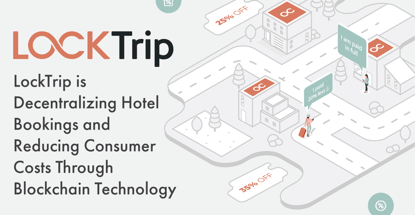 LockTrip is Decentralizing Hotel Bookings and Reducing Consumer Costs Through Blockchain Technology