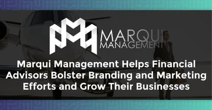 Marqui Management Helps Financial Advisors Bolster Branding and Marketing Efforts and Grow Their Businesses