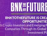 BnkToTheFuture is Creating Opportunities for Both Crypto Investors and Emerging Fintech Companies Through its Global Online Investment Platform