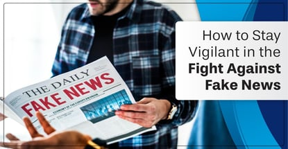 How To Stay Vigilant In The Fight Against Fake News