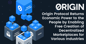 Origin Protocol Returns Economic Power to the People by Enabling Free Creation of Decentralized Marketplaces for Various Industries