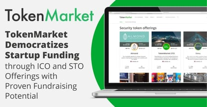 TokenMarket Democratizes Startup Funding through ICO and STO Offerings with Proven Fundraising Potential
