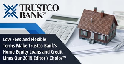 Low Fees and Flexible Terms Make Trustco Bank's Home Equity Loans and Credit Lines Our 2019 Editor's Choice™