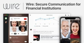 Wire Offers Financial Institutions a Secure, Private Enterprise Solution for Internal Communication and Collaboration