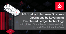 ARK Helps to Improve Business Operations by Leveraging Distributed Ledger Technology with Linked Blockchains, Interoperability, and Simplicity at Its Core