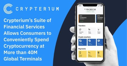 Crypterium's Suite of Financial Services Allows Consumers to Conveniently Spend Cryptocurrency at More than 40M Global Terminals