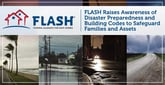 FLASH Raises Awareness of Disaster Preparedness and Building Codes to Safeguard Families and Assets