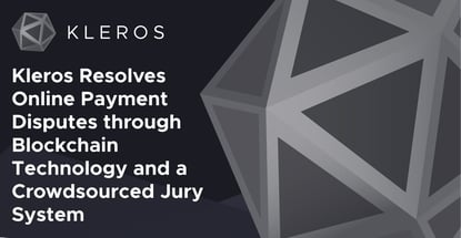 Kleros Resolves Online Payment Disputes through Blockchain Technology and a Crowdsourced Jury System