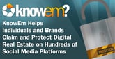 KnowEm Helps Individuals and Brands Claim and Protect Digital Real Estate on Hundreds of Social Media Platforms